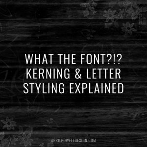 What The Font?!? Kerning & Letter Styling Explained